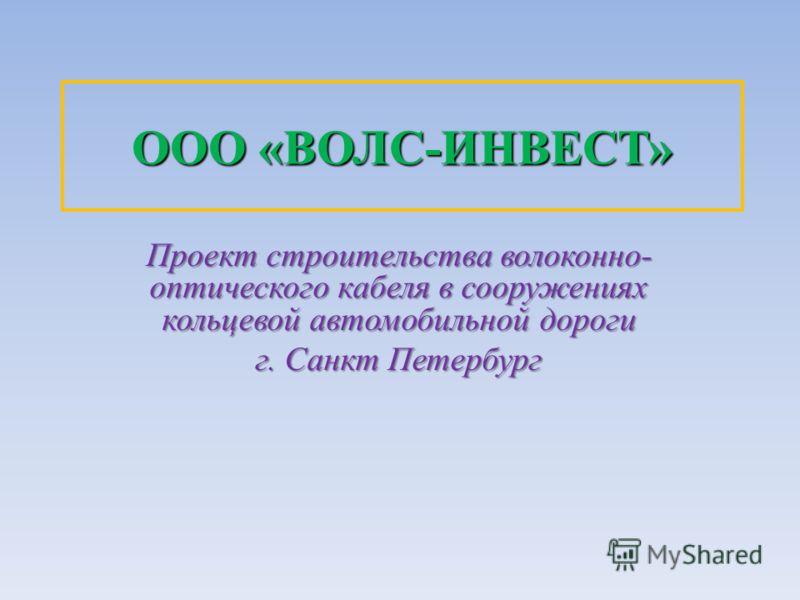 ООО «ВОЛС-ИНВЕСТ» Проект строительства волоконно- оптического кабеля в сооружениях кольцевой автомобильной дороги г. Санкт Петербург
