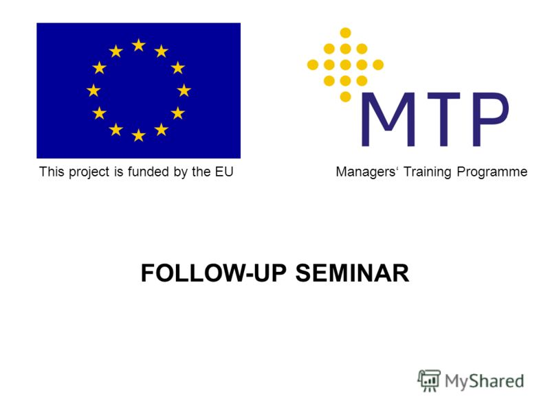 FOLLOW-UP SEMINAR This project is funded by the EUManagers Training Programme
