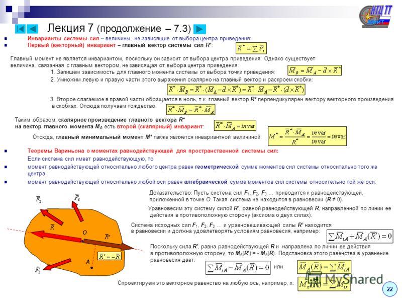 Лекция 7 (продолжение – 7.3) Инварианты системы сил – величины, не зависящие от выбора центра приведения: Первый (векторный) инвариант – главный вектор системы сил R*: Главный момент не является инвариантом, поскольку он зависит от выбора центра прив