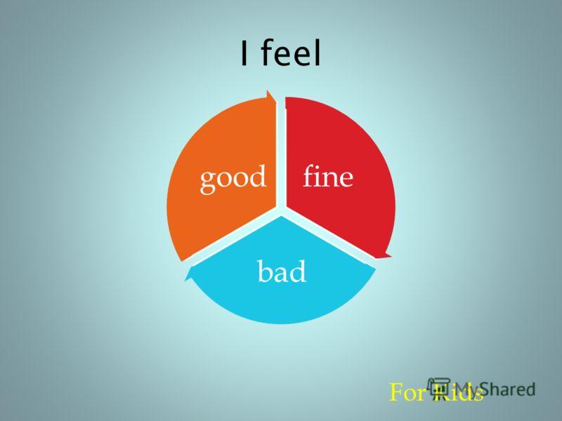 I feel For Kids fine bad good