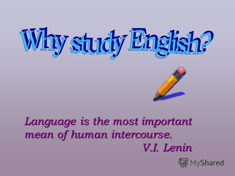Language is the most important mean of human intercourse. V.I. Lenin