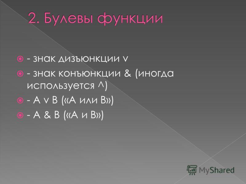 - знак дизъюнкции v - знак конъюнкции & (иногда используется ^) - A v B («A или B») - A & B («A и B»)