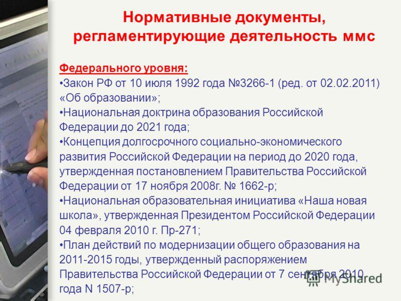 Нормативные документы, регламентирующие деятельность ммс Федерального уровня: Закон РФ от 10 июля 1992 года 3266-1 (ред. от 02.02.2011) «Об образовании»; Национальная доктрина образования Российской Федерации до 2021 года; Концепция долгосрочного соц