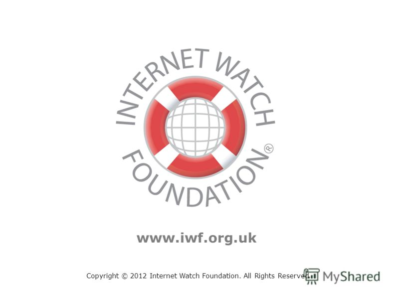 Copyright © 2012 Internet Watch Foundation. All Rights Reserved www.iwf.org.uk