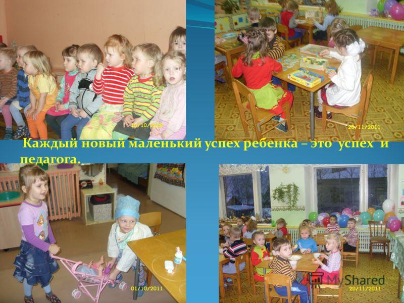 Каждый новый маленький успех ребенка – это успех и педагога.