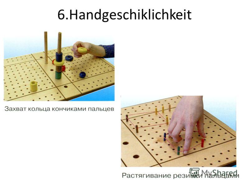 6.Handgeschiklichkeit