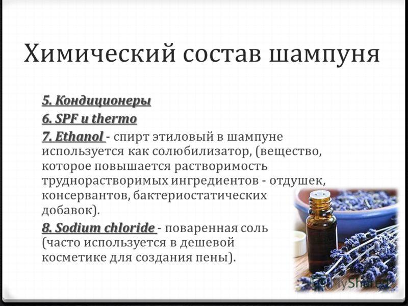 Химический состав шампуня 5. Кондиционеры 6. SPF и thermo 7. Ethanol 7. Ethanol - спирт этиловый в шампуне используется как солюбилизатор, (вещество, которое повышается растворимость труднорастворимых ингредиентов - отдушек, консервантов, бактериоста