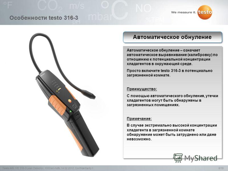 8/19Testo AG,ME 316-3 Leak Detector, 1000len-hofb, 14.02.2012, Confidentiality 1 Особенности testo 316-3 Автоматическое обнуление – означает автоматическое выравнивание (калибровку) по отношению к потенциальной концентрации хладагентов в окружающей с