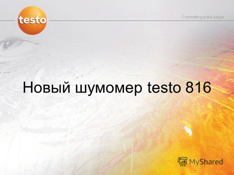 Zeichen setzen für die Zukunft Committing to the future Новый шумомер testo 816