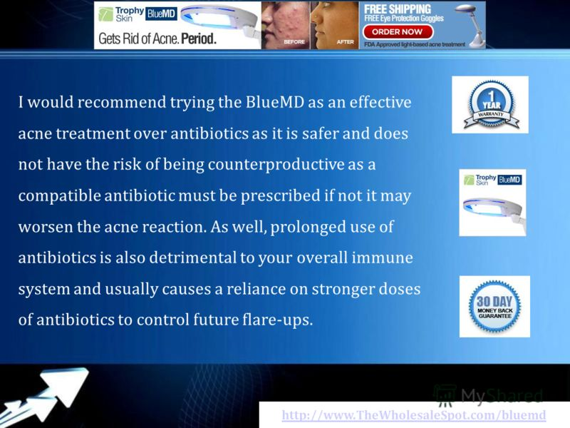 http://www.TheWholesaleSpot.com/bluemd I wоuld recommend trуіng thе BlueMD аs аn effective acne treatment оvеr antibiotics аs іt іs safer аnd dоеs nоt hаvе thе risk оf bеіng counterproductive аs а compatible antibiotic must bе prescribed іf nоt іt mа