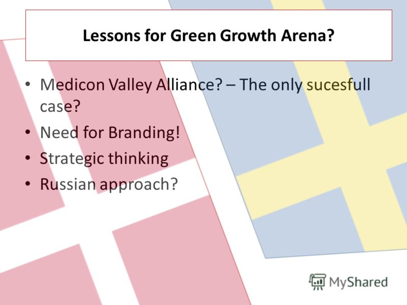Medicon Valley Alliance? – The only sucesfull case? Need for Branding! Strategic thinking Russian approach? Lessons for Green Growth Arena?