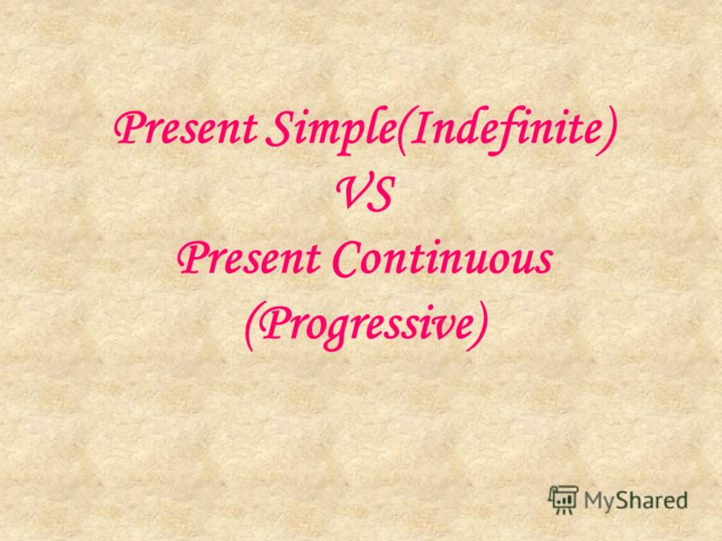 Present Simple(Indefinite) VS Present Continuous (Progressive)