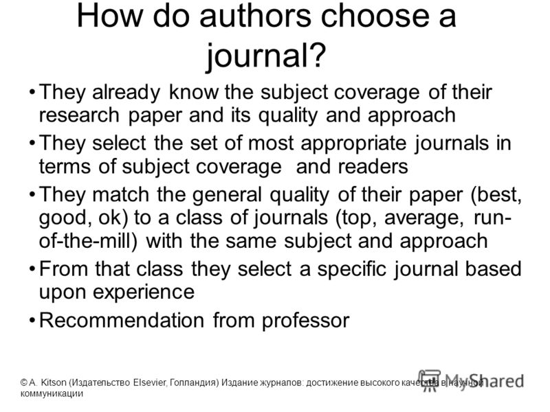 How do authors choose a journal? They already know the subject coverage of their research paper and its quality and approach They select the set of most appropriate journals in terms of subject coverage and readers They match the general quality of t