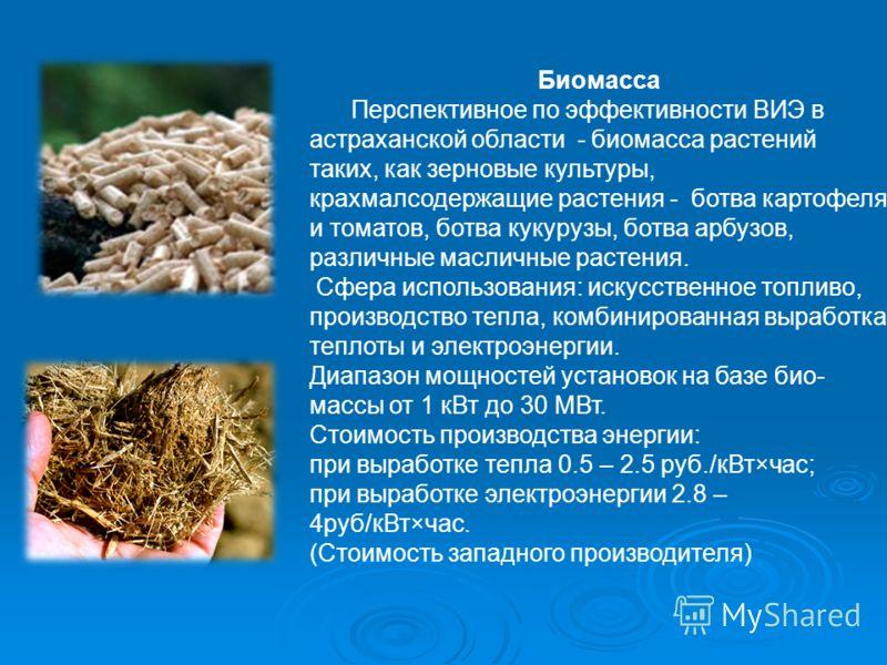 Биомасса Перспективное по эффективности ВИЭ в астраханской области - биомасса растений таких, как зерновые культуры, крахмалсодержащие растения - ботва картофеля и томатов, ботва кукурузы, ботва арбузов, различные масличные растения. Сфера использова