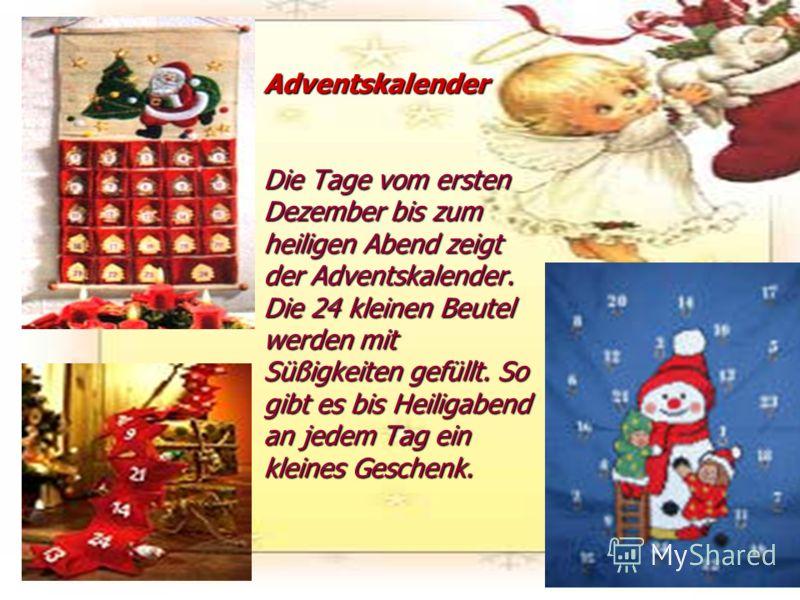 Adventskalender Die Tage vom ersten Dezember bis zum heiligen Abend zeigt der Adventskalender. Die 24 kleinen Beutel werden mit Süßigkeiten gefüllt. So gibt es bis Heiligabend an jedem Tag ein kleines Geschenk.