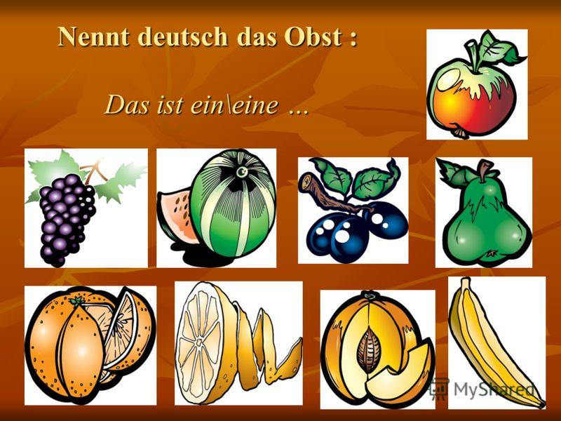 Nennt deutsch das Obst : Das ist ein\eine …