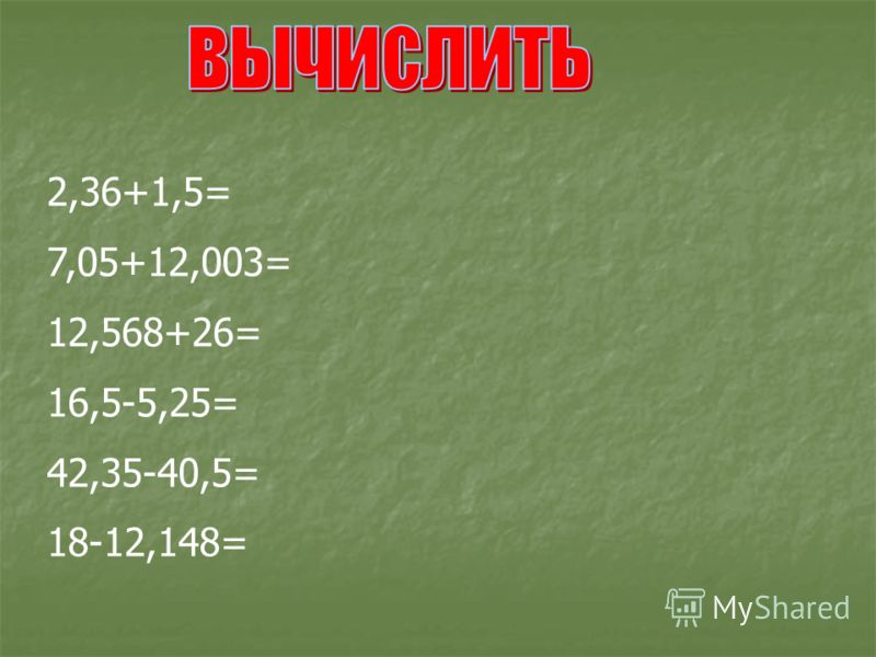 2,36+1,5= 7,05+12,003= 12,568+26= 16,5-5,25= 42,35-40,5= 18-12,148=