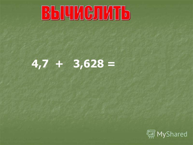 4,7 + 3,628 =