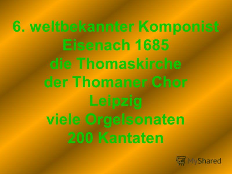 6. weltbekannter Komponist Eisenach 1685 die Thomaskirche der Thomaner Chor Leipzig viele Orgelsonaten 200 Kantaten