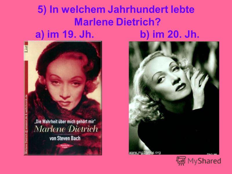5) In welchem Jahrhundert lebte Marlene Dietrich? a) im 19. Jh. b) im 20. Jh.