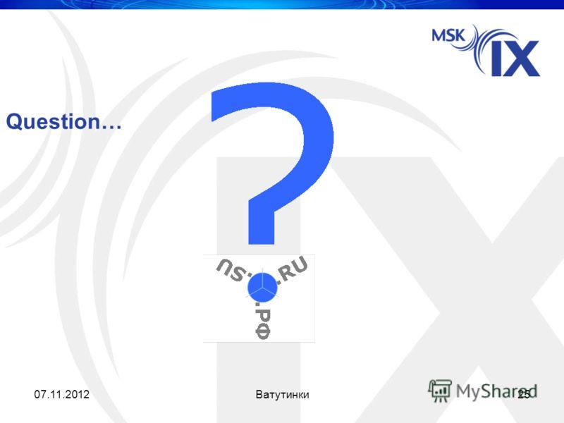 Question… 2507.11.2012Ватутинки