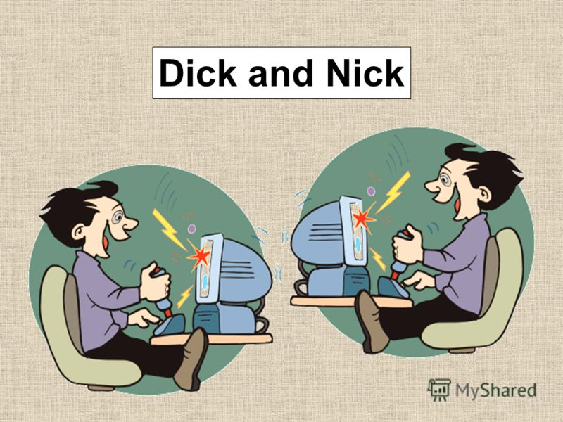 Dick and Nick