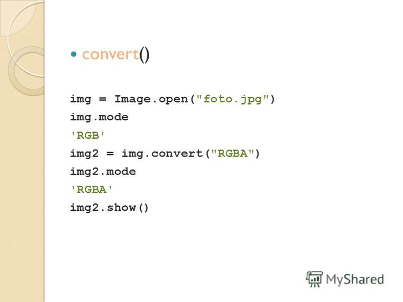 convert() img = Image.open(foto.jpg) img.mode 'RGB' img2 = img.convert(RGBA) img2.mode 'RGBA' img2.show()