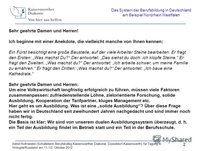 Astrid Hofmeister (Schulleiterin Berufskolleg Kaiserswerther Diakonie, Düsseldorf-Kaiserswerth) für Tagung in Wologda/Russland am 11./12. Oktober 2012 2 Sehr geehrte Damen und Herren! Ich beginne mit einer Anekdote, die vielleicht manche von Ihnen ke