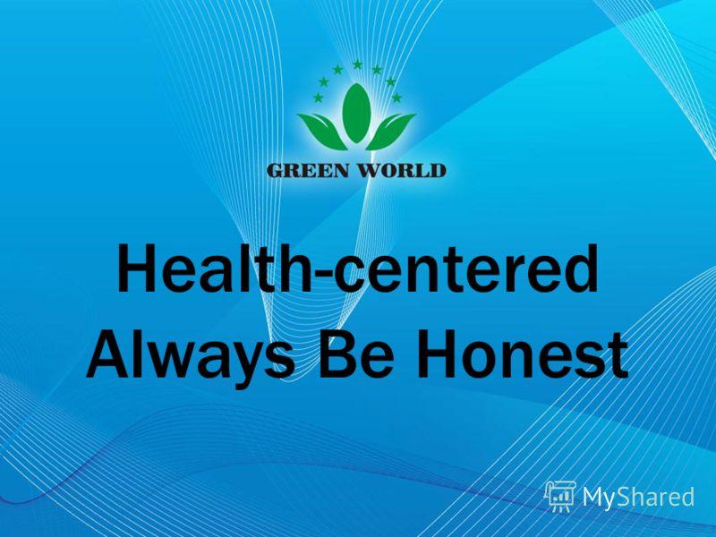 Health-centered Always Be Honest