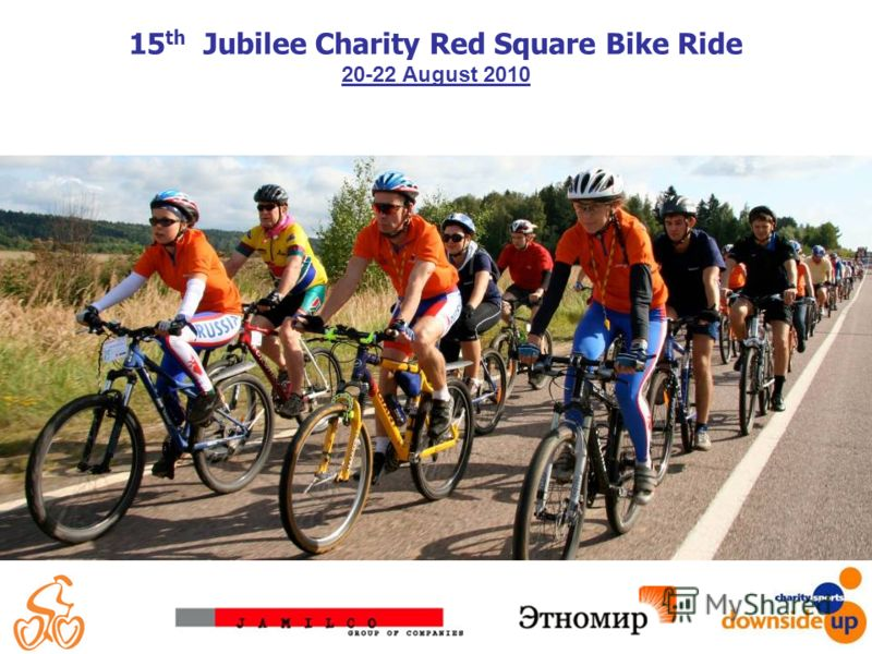 15 th Jubilee Charity Red Square Bike Ride 20-22 August 2010
