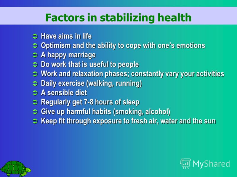 Factors in stabilizing health Have aims in life Have aims in life Optimism and the ability to cope with ones emotions Optimism and the ability to cope with ones emotions A happy marriage A happy marriage Do work that is useful to people Do work that