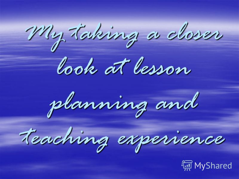 My taking a closer look at lesson planning and teaching experience