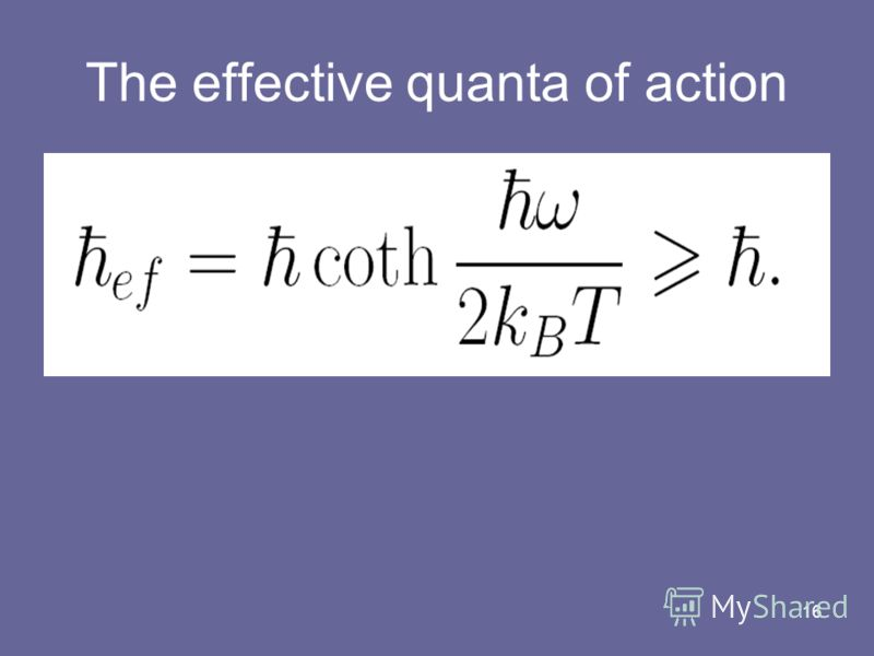 16 The effective quanta of action