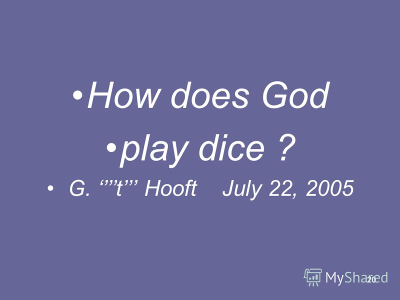 20 How does God play dice ? G. t Hooft July 22, 2005
