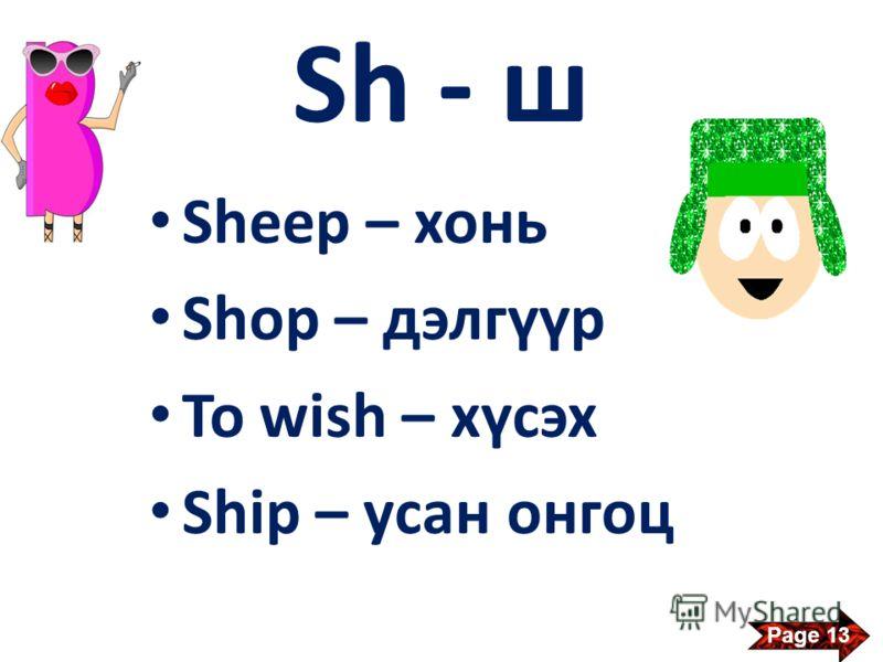 Sh - ш Sheep – хонь Shop – дэлгүүр To wish – хүсэх Ship – усан онгоц Page 13