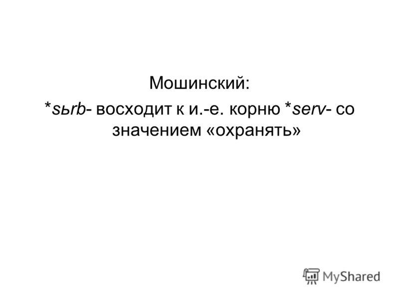 Мошинский: *sьrb- восходит к и.-е. корню *serv- со значением «охранять»