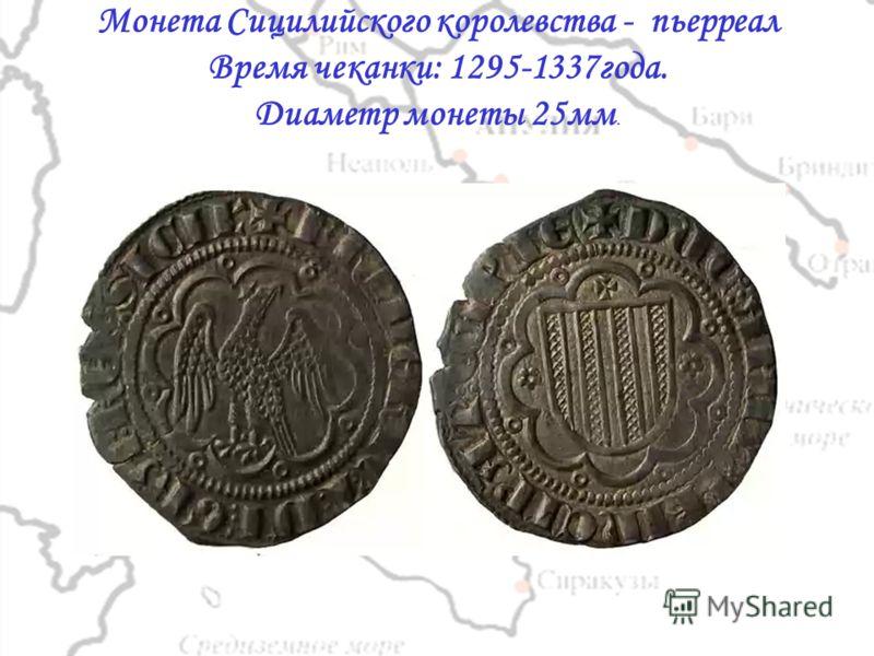 Монета Сицилийского королевства - пьерреал Время чеканки: 1295-1337года. Диаметр монеты 25мм.