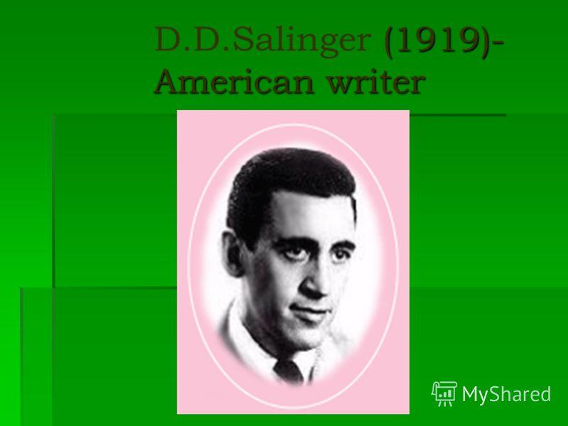 (1919)- American writer D.D.Salinger (1919)- American writer
