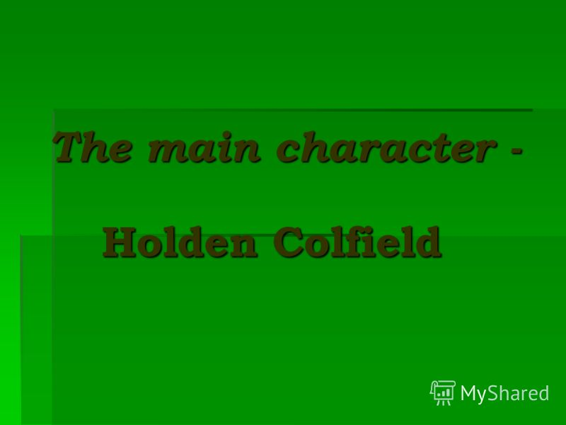The main character - Holden Colfield