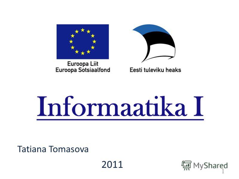Tatiana Tomasova Informaatika I 1 2011