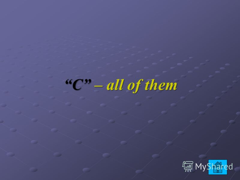 C – all of them