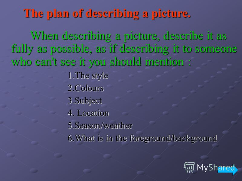 The plan of describing a picture. The plan of describing a picture. When describing a picture, describe it as fully as possible, as if describing it to someone who can't see it you should mention : When describing a picture, describe it as fully as p