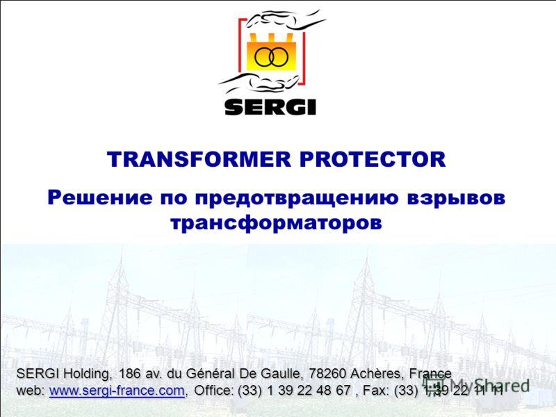 Sergi Holding – Hanoi Electricity Conference – 5th December 2007 1/32 TRANSFORMER PROTECTOR SERGI Holding, 186 av. du Général De Gaulle, 78260 Achères, France web: www.sergi-france.comOffice: (33) 1 39 22 48 67, Fax: (33) 1 39 22 11 11 web: www.sergi