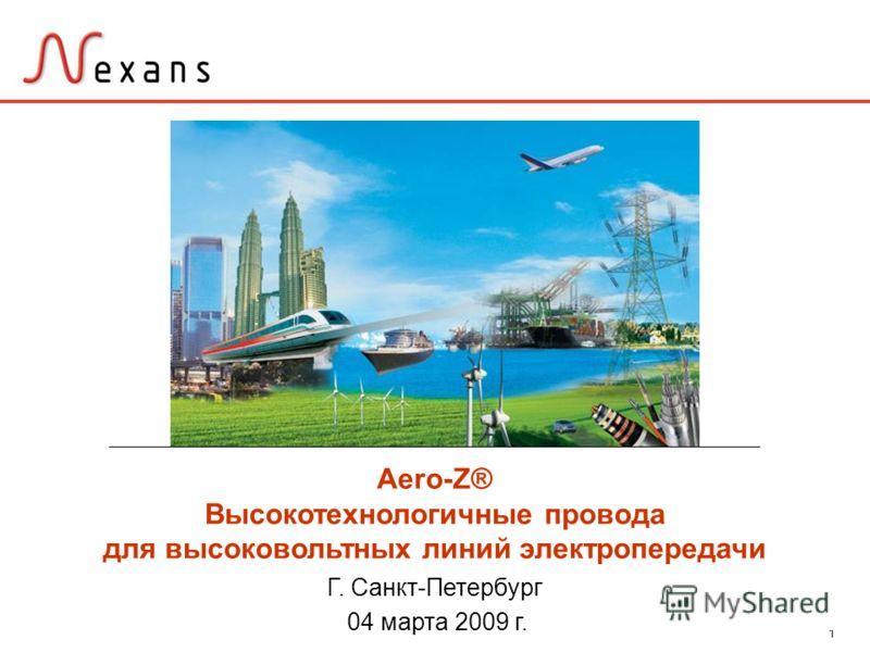 1 Aero-Z® Высокотехнологичные провода для высоковольтных линий электропередачи Г. Санкт-Петербург 04 марта 2009 г.