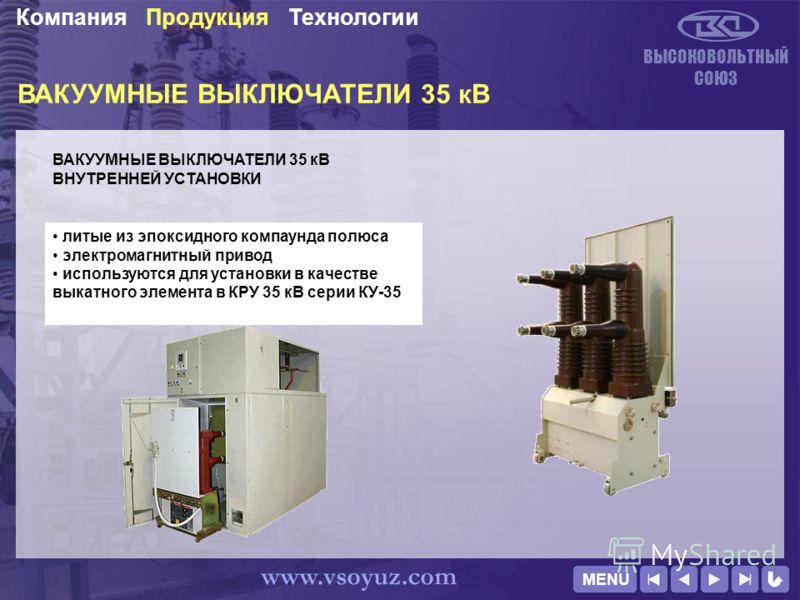 ВАКУУМНЫЕ ВЫКЛЮЧАТЕЛИ 35 кВ ВЫСОКОВОЛЬТНЫЙ СОЮЗ ТехнологииПродукцияКомпания www.vsoyuz.com литые из эпоксидного компаунда полюса электромагнитный привод используются для установки в качестве выкатного элемента в КРУ 35 кВ серии КУ-35 ВАКУУМНЫЕ ВЫКЛЮЧ