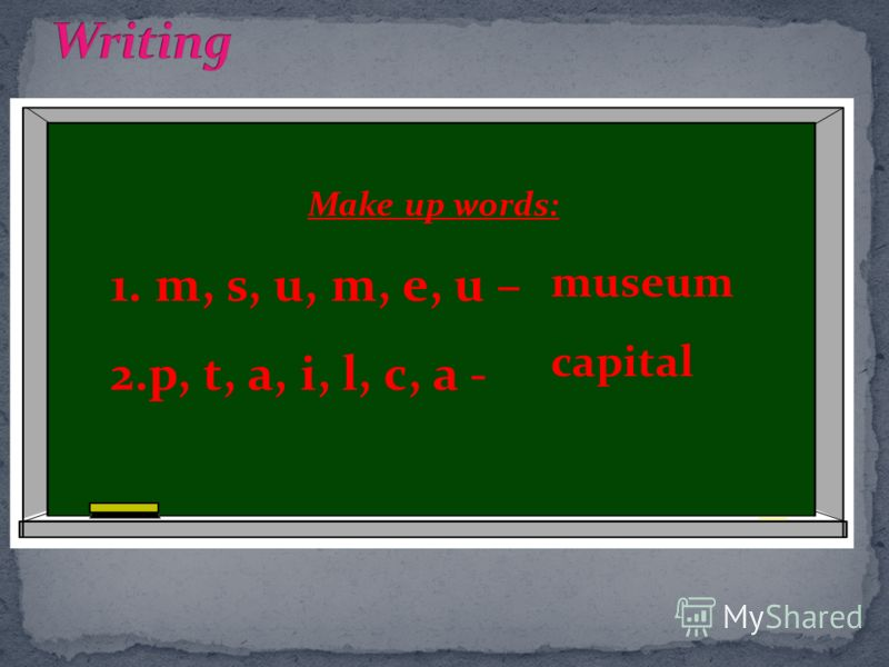 Make up words: 1.m, s, u, m, e, u – 2.p, t, a, i, l, c, a - museum capital