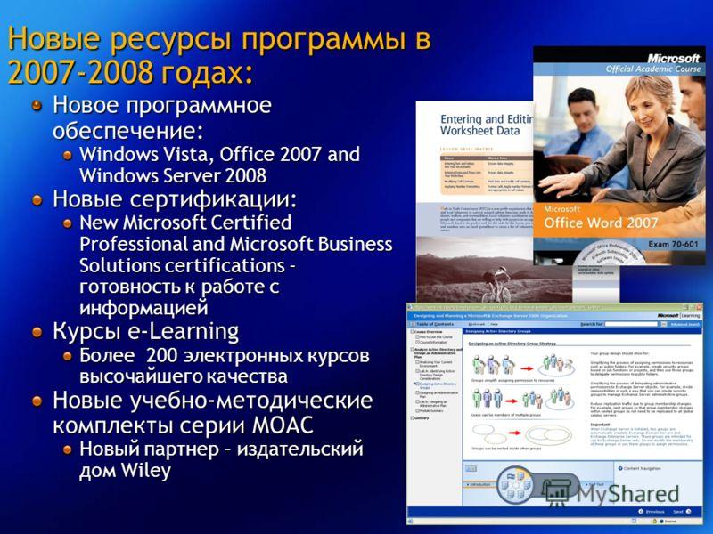 Новые ресурсы программы в 2007-2008 годах: Новое программное обеспечение: Windows Vista, Office 2007 and Windows Server 2008 Новые сертификации: New Microsoft Certified Professional and Microsoft Business Solutions certifications - готовность к работ