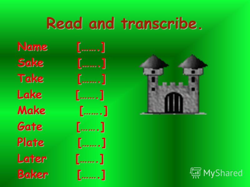 Read and transcribe. Name […….] Sake […….] Take […….] Lake […….] Make […….] Gate […….] Plate […….] Later […….] Baker […….]