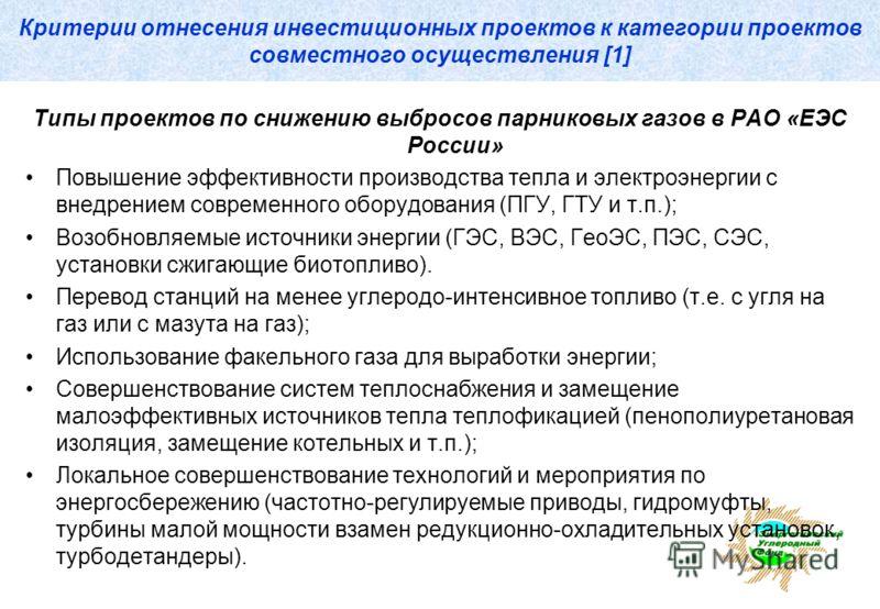 Критерии отнесения инвестиционных проектов к категории проектов совместного осуществления [1] Типы проектов по снижению выбросов парниковых газов в РАО «ЕЭС России» Повышение эффективности производства тепла и электроэнергии с внедрением современного