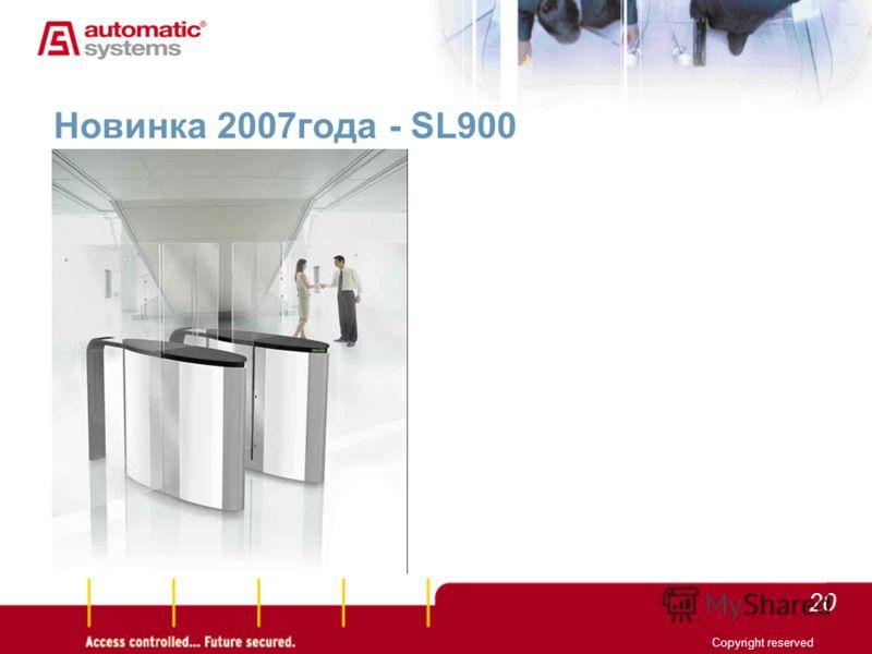 20 Copyright reserved Новинка 2007года - SL900